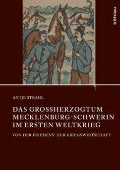 Das Großherzogtum Mecklenburg-Schwerin im Ersten Weltkrieg - Strahl, Antje