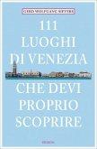 111 Orte Luoghi di Venezia che devi proprio scoprire