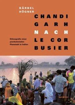 Chandigarh nach Le Corbusier - Högner, Bärbel