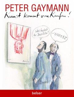 Kunst kommt von Kaufen - Gaymann, Peter