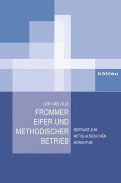 Frommer Eifer und methodischer Betrieb - Melville, Gert