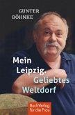 Mein Leipzig. Geliebtes Weltdorf