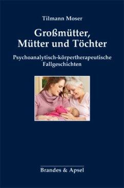 Großmütter, Mütter und Töchter - Moser, Tilmann