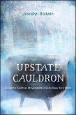 Upstate Cauldron: Eccentric Spiritual Movements in Early New York State