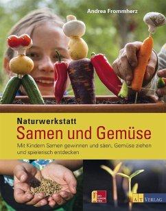 Naturwerkstatt Samen und Gemüse - Frommherz, Andrea