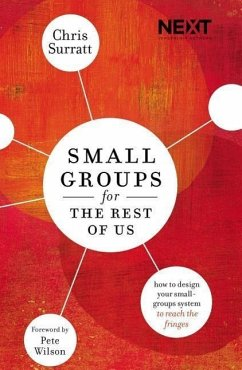 Small Groups for the Rest of Us: How to Design Your Small Groups System to Reach the Fringes - Surratt, Chris