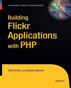 Building Flickr Applications with PHP - Morton, Andrew;Kunkle, Rob