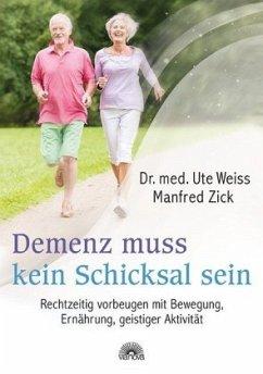 Demenz muss kein Schicksal sein - Weiss, Ute; Zick, Manfred