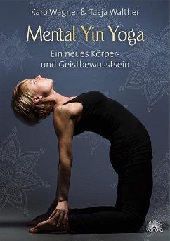 Mental Yin Yoga - Wagner, Karo; Walther, Tasja