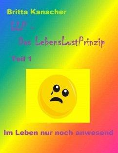 LLP - Das LebensLustPrinzip. Teil 1 (eBook, ePUB) - Kanacher, Britta