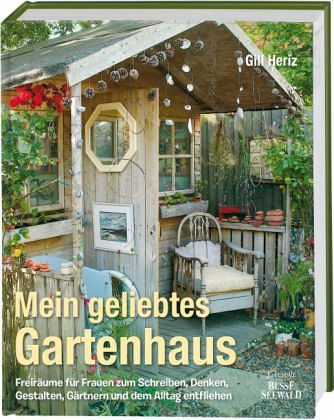 mein geliebtes gartenhaus von gill heriz buch. Black Bedroom Furniture Sets. Home Design Ideas