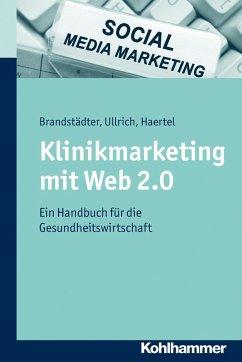 Klinikmarketing mit Web 2.0 (eBook, ePUB) - Brandstädter, Mathias; Haertel, Alexander; Ullrich, Thomas W.