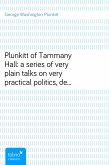 Plunkitt of Tammany Hall: a series of very plain talks on very practical politics, delivered by ex-Senator George Washington Plunkitt, the Tammany philosopher, from his rostrum—the New York County court house bootblack stand; Recorded by William L. Riordon (eBook, ePUB)