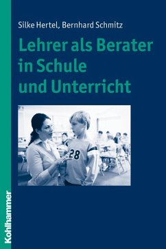 Lehrer als Berater in Schule und Unterricht (eBook, ePUB) - Hertel, Silke; Schmitz, Bernhard