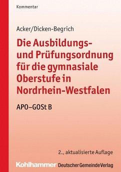Die Ausbildungs- und Prüfungsordnung für die gymnasiale Oberstufe in Nordrhein-Westfalen (eBook, PDF) - Acker, Detlev; Dicken-Begrich, Antonia