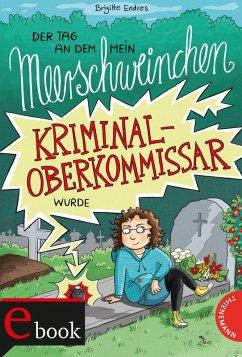 Der Tag, an dem mein Meerschweinchen Kriminaloberkommissar wurde / Kriminaloberkommissar Kasimir Bd.1 (eBook, ePUB) - Endres, Brigitte
