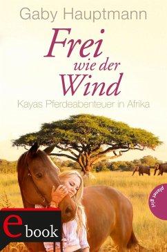Kayas Pferdeabenteuer in Afrika / Frei wie der Wind Bd.2