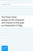 The Poet's Poet : essays on the character and mission of the poet as interpreted in English verse of the last one hundred and fifty years (eBook, ePUB)