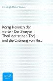 König Heinrich der vierte - Der Zweyte Theil, der seinen Tod, und die Crönung von Heinrich dem fünften enthält. (eBook, ePUB)