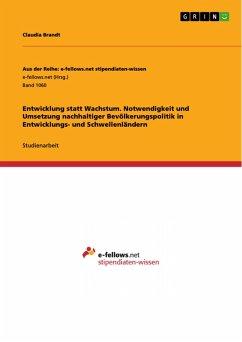 Entwicklung statt Wachstum. Notwendigkeit und Umsetzung nachhaltiger Bevölkerungspolitik in Entwicklungs- und Schwellenländern (eBook, PDF)