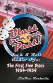 Blast from Your Past!: Rock & Roll Radio Djs: The First Five Years 1954-1959