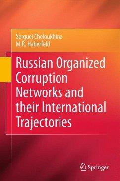 Russian Organized Corruption Networks and their International Trajectories - Cheloukhine, Serguei;Haberfeld, M. R.