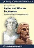 Luther und Müntzer im Museum