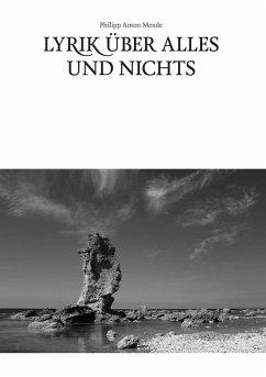 Lyrik über alles und nichts - Mende, Philipp Anton
