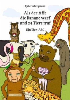 Als der Affe die Banane warf und 25 Tiere traf - Bergmann, Roberta