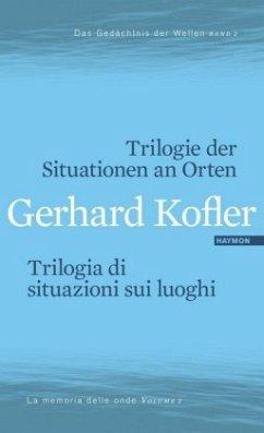 Trilogie der Situationen an Orten / Trilogia di situazioni sui luoghi - Kofler, Gerhard