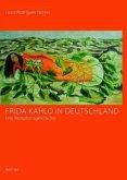 Frida Kahlo in Deutschland - eine Rezeptionsgeschichte