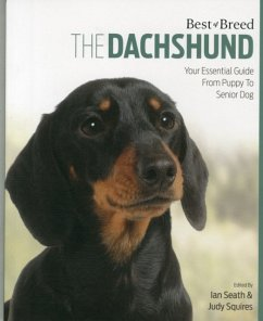 The Dachshund: Your Essential Guide from Puppy to Senior Dog - Seath, Ian; Squires, Judy