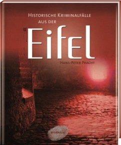 Historische Kriminalfälle aus der Eifel