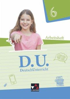 D.U. DeutschUnterricht 6 Arbeitsheft