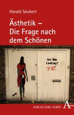 Ästhetik - Die Frage nach dem Schönen - Seubert, Harald
