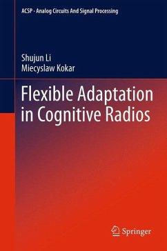 Flexible Adaptation in Cognitive Radios - Li, Shujun;Kokar, Miecyslaw