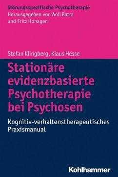 Stationäre evidenzbasierte Psychotherapie bei Psychosen (eBook, PDF) - Klingberg, Stefan; Hesse, Klaus