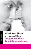 Mit Männern flirten und sie verführen - Die geheimen Tricks der erfolgreichen Frauen (eBook, ePUB)