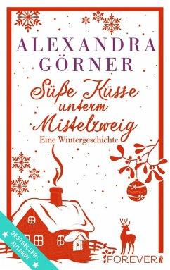 Süße Küsse unterm Mistelzweig (eBook, ePUB) - Görner, Alexandra