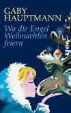 Wo die Engel Weihnachten feiern (eBook, ePUB)