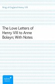 The Love Letters of Henry VIII to Anne Boleyn; With Notes (eBook, ePUB)