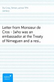 Letter from Monsieur de Cros - (who was an embassador at the Treaty of Nimeguen and a resident at England in K. Charles the Second's reign) to the Lord ----; being an answer to Sir Wm. Temple's memoirs concerning what passed from the year 1672 until the year 1679 (eBook, ePUB)