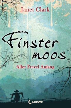 Aller Frevel Anfang / Finstermoos Bd.1