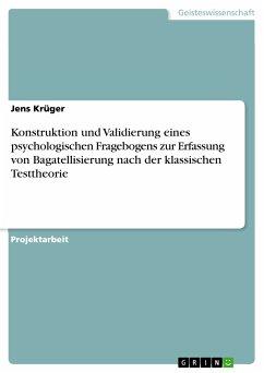 Konstruktion und Validierung eines psychologischen Fragebogens zur Erfassung von Bagatellisierung nach der klassischen Testtheorie (eBook, PDF) - Krüger, Jens