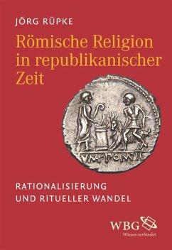 Römische Religion in republikanischer Zeit (eBook, ePUB) - Rüpke, Jörg