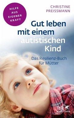 Gut leben mit einem autistischen Kind - Preißmann, Christine