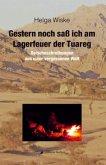 Gestern noch saß ich am Lagerfeuer der Tuareg
