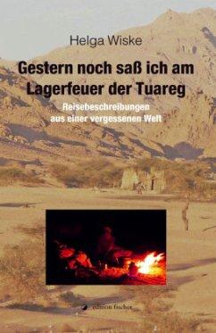 Gestern noch saß ich am Lagerfeuer der Tuareg - Wiske, Helga