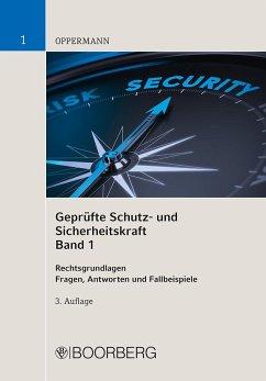 Geprüfte Schutz- und Sicherheitskraft Band 01: Rechtsgrundlagen - Oppermann, Klaus