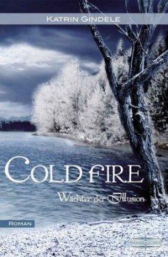 Cold Fire / Wächter der Illusion Bd.1 - Gindele, Katrin